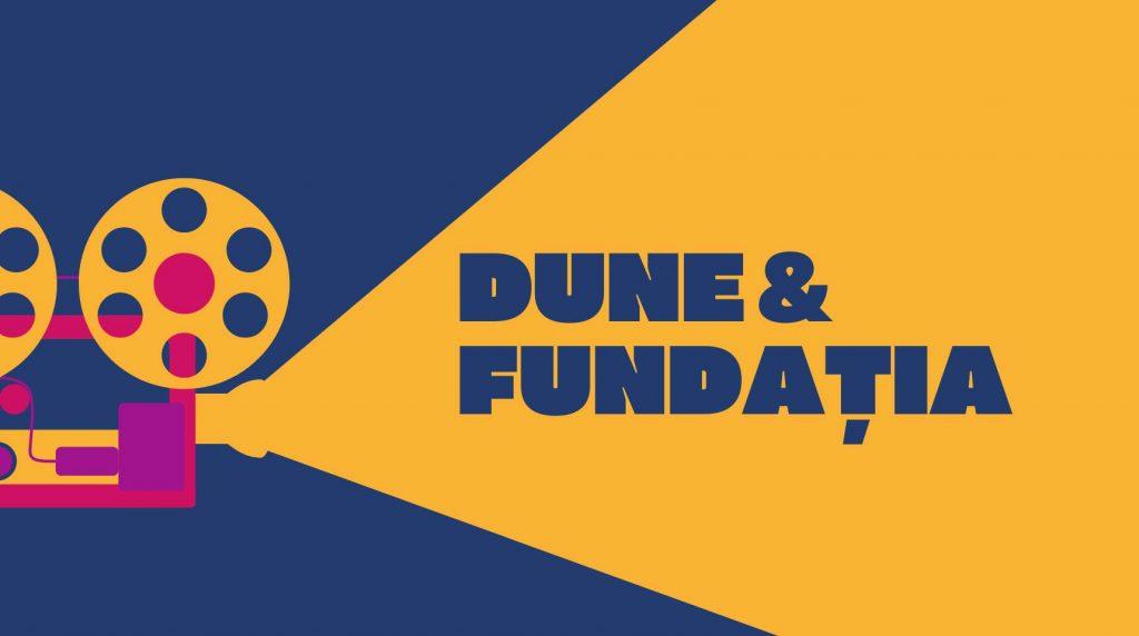 Două ecranizări spectaculoase: Dune & Fundația